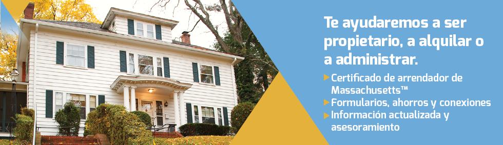Página de inicio foto de una casa de madera y el texto siguiente: Te ayudaremos a ser propietario, a alquilar o a administrar. Certificado de arrendador de Massachusetts™. Formularios, ahorros y conexiones. Información actualizada y asesoramiento.